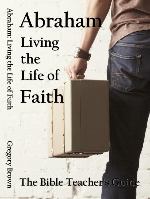Abraham: Living the Life of Faith